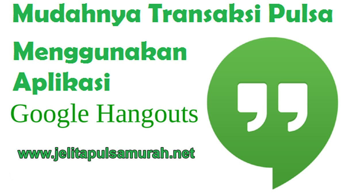 Cara Transaksi Isi Pulsa Via Hangouts Di Jelita Pulsa